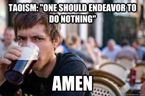 taoism one should endeavor to do nothing amen - Lazy College Senior