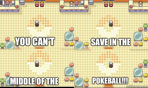 You cant save in the middle of the pokeball - 