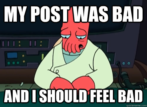 my post was bad and i should feel bad - sad zoidberg