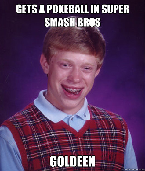 gets a pokeball in super smash bros goldeen - Bad Luck Brian