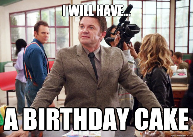 i will have a birthday cake -