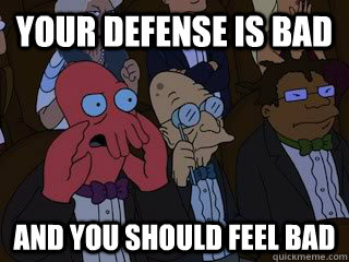 your defense is bad and you should feel bad - Bad Zoidberg