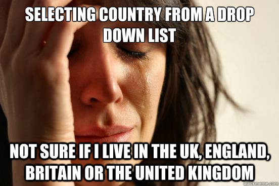 selecting country from a drop down list not sure if i live i - First World Problems