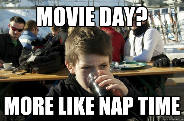 movie day more like nap time  - Lazy Elementary School Kid
