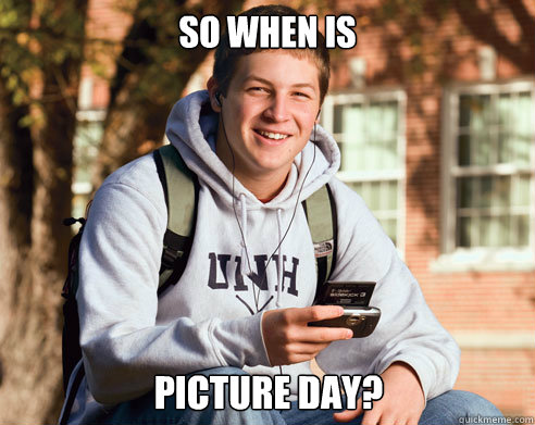 so when is picture day - College Freshman
