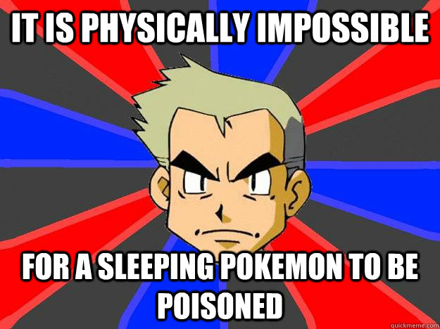 it is physically impossible for a sleeping pokemon to be poi - Professor Oak