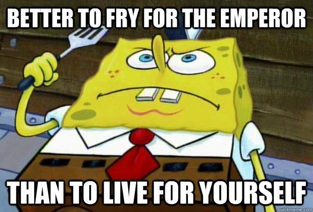 better to fry for the emperor than to live for yourself - Hardcore Frycook