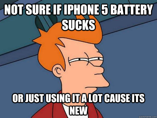 not sure if iphone 5 battery sucks or just using it a lot ca - Futurama Fry