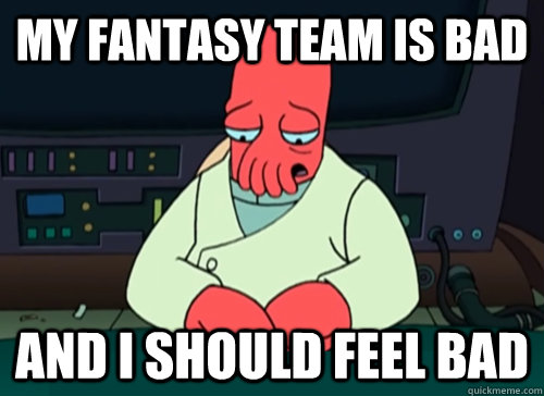 my fantasy team is bad and i should feel bad - sad zoidberg