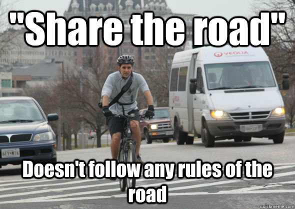 share the road doesnt follow any rules of the road - Scumbag cyclist