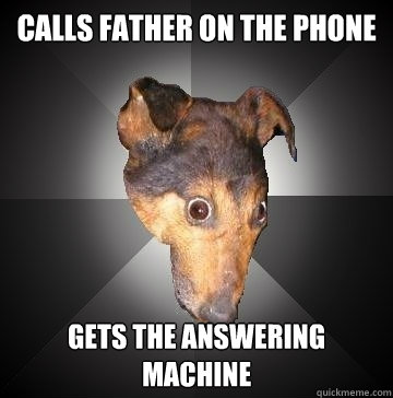 calls father on the phone gets the answering machine - Depression Dog