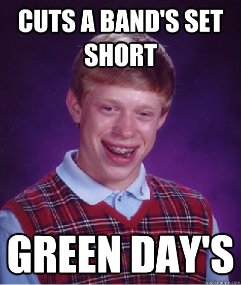 cuts a bands set short green days - Bad Luck Brian