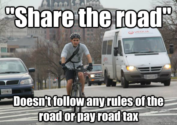share the road doesnt follow any rules of the road or pay - Scumbag cyclist