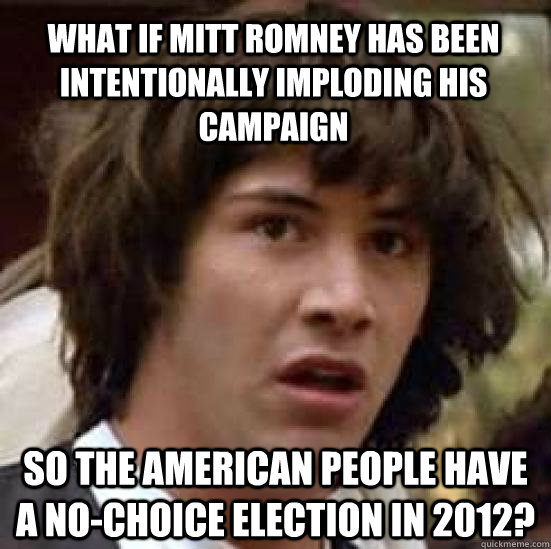 what if mitt romney has been intentionally imploding his cam - conspiracy keanu