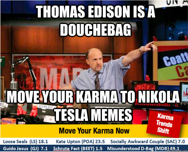 thomas edison is a douchebag move your karma to nikola tesla - Jim Kramer with updated ticker
