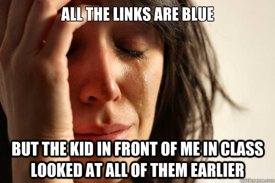 all the links are blue but the kid in front of me in class l - First World Problems