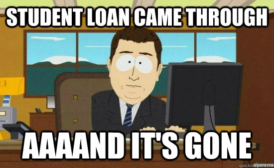 student loan came through aaaand its gone - aaaand its gone