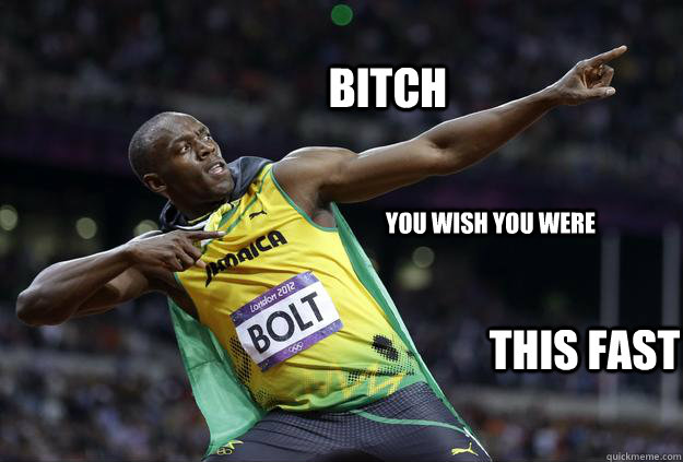 bitch you wish you were this fast - Usain Bolt Haters-