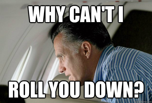 why cant i roll you down - Romney Pressure