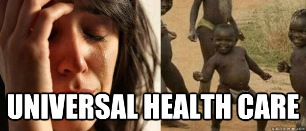 universal health care - First World Problems  Third World Success