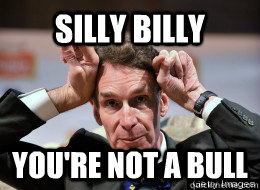 silly billy youre not a bull - Silly Bill Nye