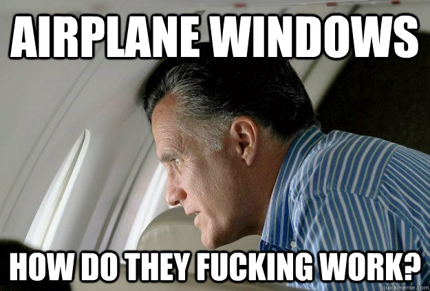 airplane windows how do they fucking work - Romney Pressure