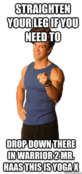 straighten your leg if you need to drop down there in warrio - Scumbag Tony Horton