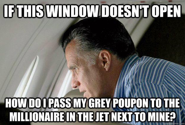 if this window doesnt open how do i pass my grey poupon to  - Romney Pressure