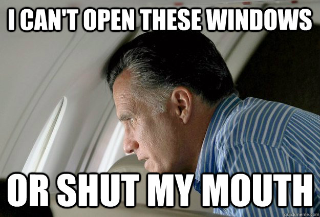 i cant open these windows or shut my mouth - Romney Pressure