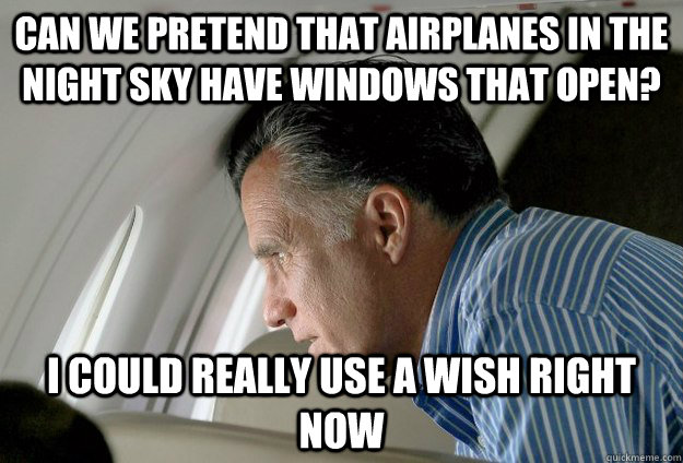 can we pretend that airplanes in the night sky have windows  - Romney Pressure