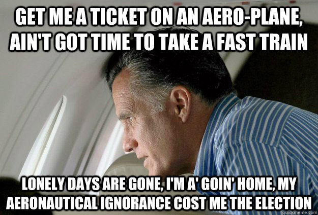 get me a ticket on an aeroplane aint got time to take a f - Romney Pressure