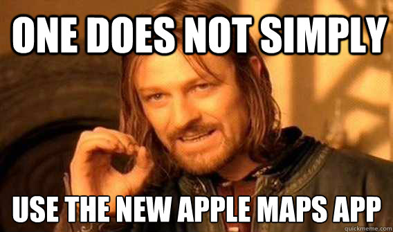 one does not simply use the new apple maps app  - Lord of The Rings meme