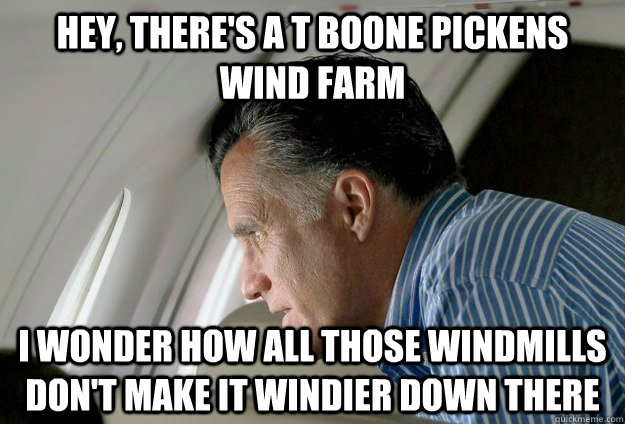 hey theres a t boone pickens wind farm i wonder how all th - Romney Pressure