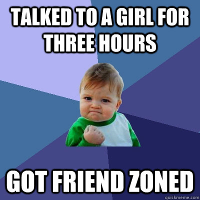 talked to a girl for three hours got friend zoned - Success Kid