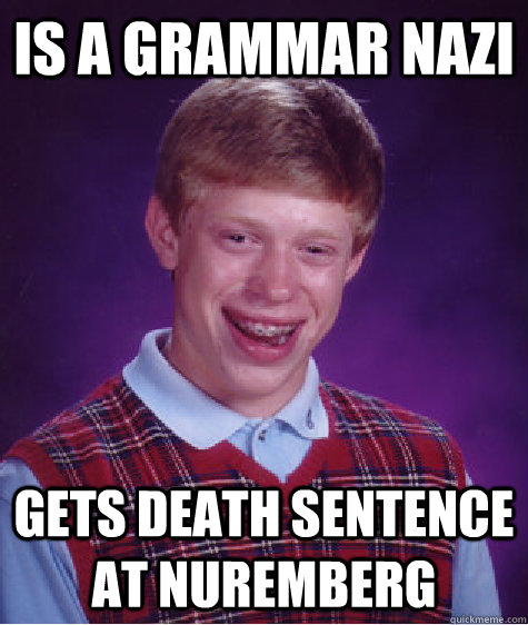 is a grammar nazi gets death sentence at nuremberg - Bad Luck Brian