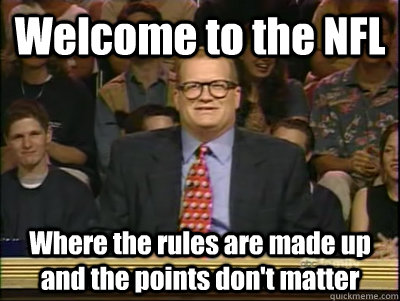 welcome to the nfl where the rules are made up and the point - Its time to play drew carey