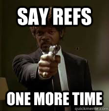 say refs one more time - Pulp Fiction meme