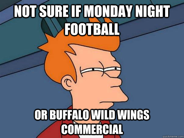 not sure if monday night football or buffalo wild wings comm - Futurama Fry
