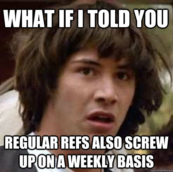 what if i told you regular refs also screw up on a weekly ba - conspiracy keanu