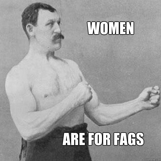 women are for fags - overly manly man