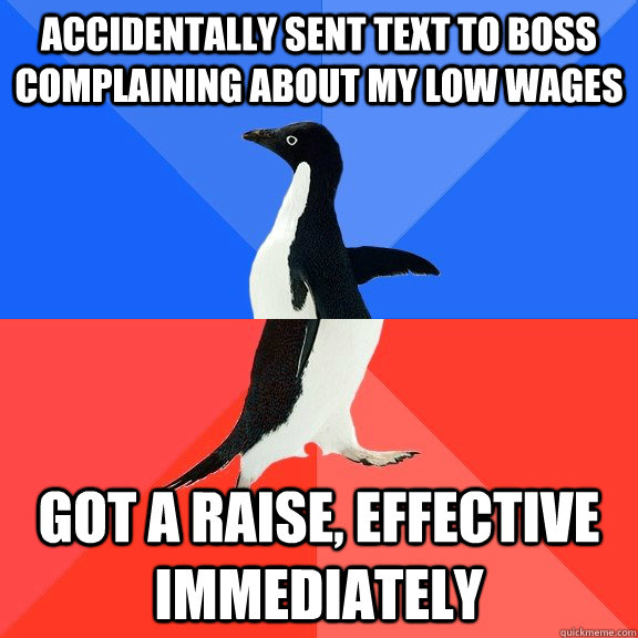 accidentally sent text to boss complaining about my low wage - Socially Awkward Awesome Penguin