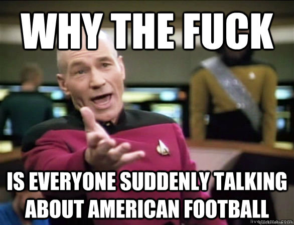 why the fuck is everyone suddenly talking about american foo - Annoyed Picard HD