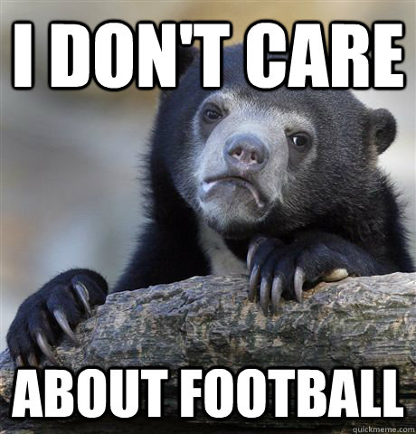i dont care about football - Confession Bear