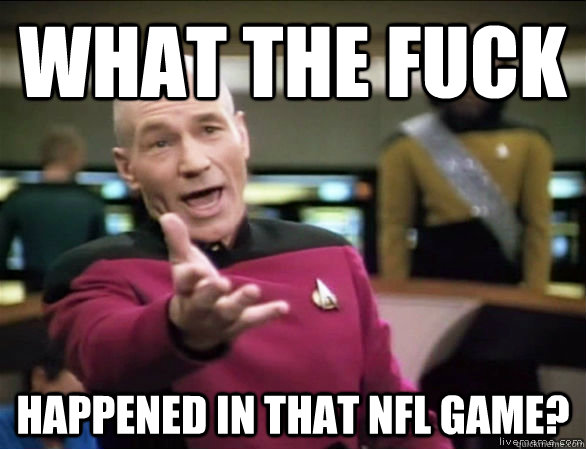 what the fuck happened in that nfl game - Annoyed Picard HD