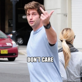 dont care - Jay Cutler