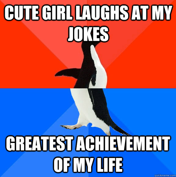 cute girl laughs at my jokes greatest achievement of my life - Socially Awesome Awkward Penguin