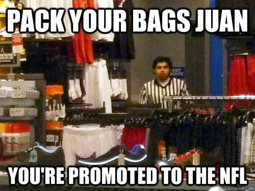 pack your bags juan youre promoted to the nfl -
