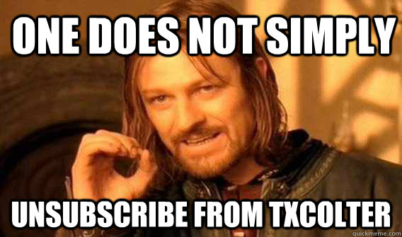 one does not simply unsubscribe from txcolter - Lord of The Rings meme