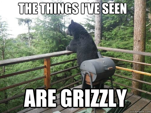 the things ive seen are grizzly -