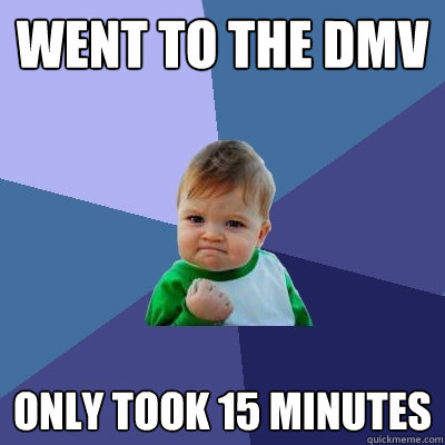 went to the dmv only took 15 minutes - Success Kid